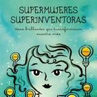 Supermujeres, Superinventoras. La Ciencia no entiende de sexo. Con Sandra Uve. Prog 390. LFDLC