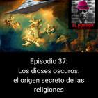 EHC 1x37. Dioses oscuros: El origen secreto de las religiones.