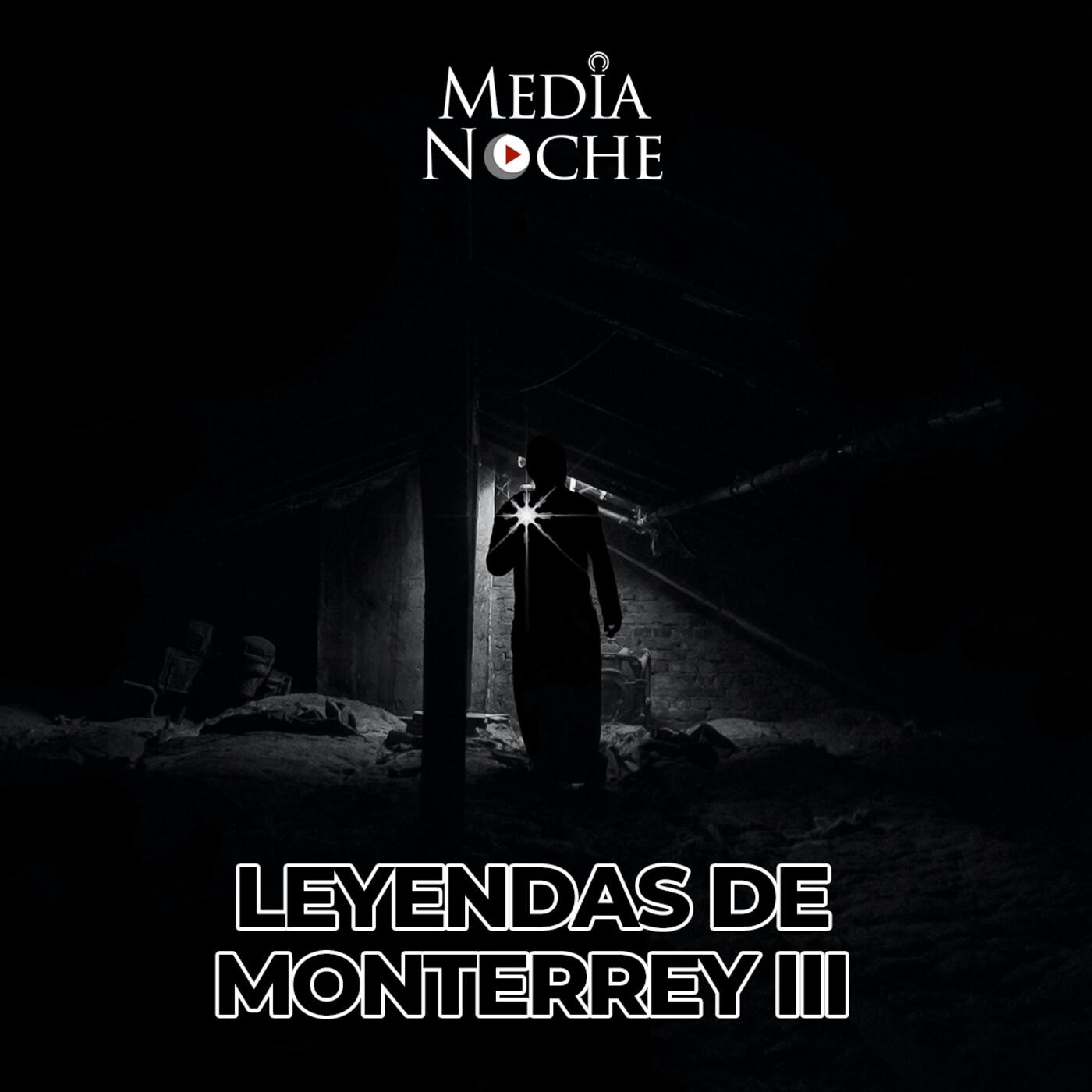 Episodio #11 Leyendas de Monterrey III