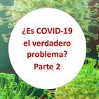 ¿Es COVID-19 el verdadero problema? Parte 2