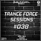 Trance Force Sessions EP 038