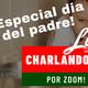 Charlando con amigos 19 junio 2020 especial dia del padre