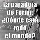 Astrobitácora - 1x43 - La paradoja de Fermi: ¿dónde está todo el mundo?