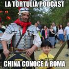 La Tortulia #184 - China conoce a Roma