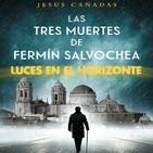 Luces en el Horizonte: LAS TRES MUERTES DE FERMÍN SALVOCHEA Con Jesús Cañadas