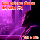 Talk to Him. Letter 22: Los Mejores Discos del Siglo XXI