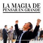 #014 – La Magia De Pensar En Grande
