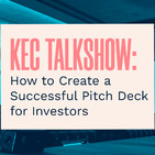 KEC Talkshow: How to Create a Successful Pitch Deck for Investors