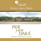 Pide y Se Te Dará - Esther Hicks y Jerry Hicks Completo