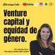 Ep. 31. Venture Capital y equidad de género con Patricia Saenz