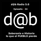 dab radio 5.0 Episodio 24 Soberanía e Historia Lo que el PUEBLO pierde