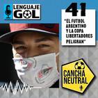 """Ep. #41 CANCHA NEUTRAL: """"El Futbol Argentino y la Copa Libertadores peligran"""
