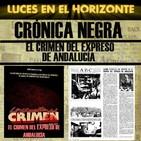 Luces en el Horizonte - Crónica Negra 19: EL CRIMEN DEL EXPRESO DE ANDALUCÍA
