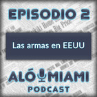 Alo Miami- Ep. 2 - Las armas en EE.UU.