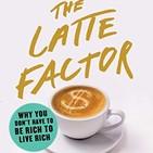 167 - El Factor Latte (Porque NO necesitas ser Rico para Vivir Como Rico)
