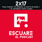 2x17 Final fantasy VII REMAKE, la hostia de Rage 2 y el esperado WOW Classic