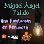 Una Habitación en Penumbra (Miguel Ángel Pulido) | Ficción sonora - Audiorelato