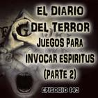Juegos Para Invocar Espíritus (P2) - El Diario Del Terror, EP 143