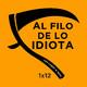 Al Filo de lo Idiota 1x12 (Con Carmen Sotoca)
