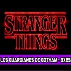 Los Guardianes de Gotham 3x25 - Stranger Things: El fenómeno