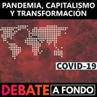 Debate A Fondo - Pandemia, Capitalismo y transformación
