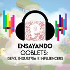 Pacotes Podcast - Ensayando - Ooblets: Devs, industria e influencers