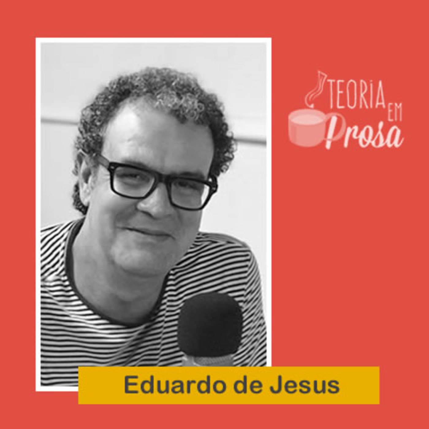 #09 Teoria em Prosa - Eduardo de Jesus