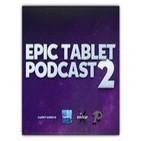 Epic Tablet Podcast 2