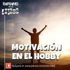 Enfermo por los Juegos 54 - Motivación en el hobby