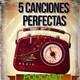 5 Canciones Perfectas por Charlie Subosky Capítulo 3