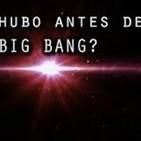 Programa nº 61 de ciencia relativa ¿Qué había antes del big bang ?
