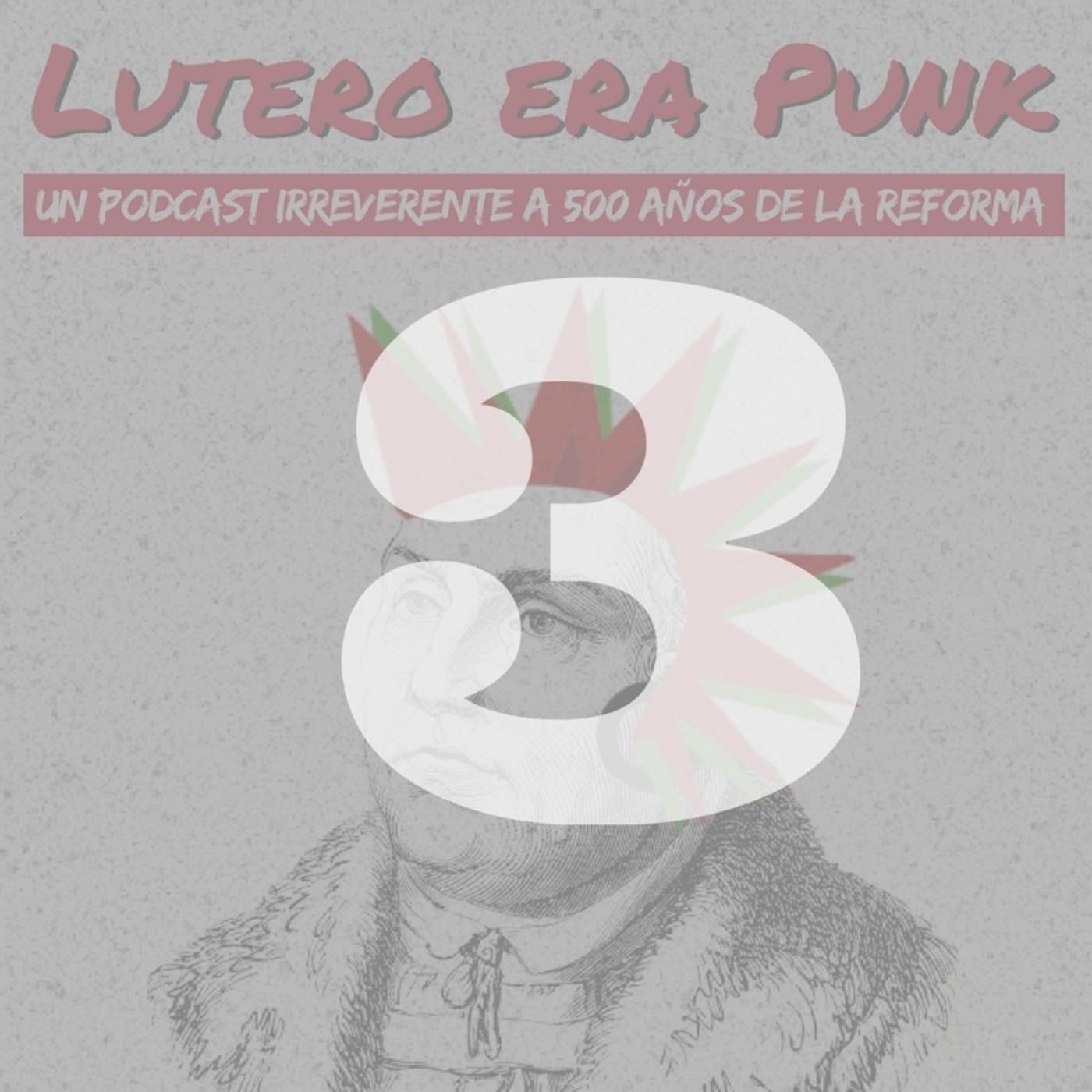 Lutero era punk | Capítulo 3