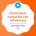 Cómo hacer campañas con influencers paso a paso, con Itziar Tros #56