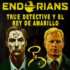 ENDORIANS —Archivo Ligero— 'True Detective y El Rey de Amarillo' (abril 2018)