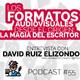 [Podcast 55] Los formatos audiovisuales desde el origen: la magia del escritor. Entrevista con David Ruiz Elizondo