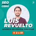 Ep.17 Google Discover: ¿cómo aparecer y sacarle partido? con Luís Revuelto