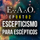 EAO T2 #6 - Escepticismo para escépticos