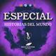 Especial: HISTORIAS DEL MUNDO