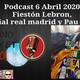 Podcast 6 Abril 2020 Fiestón Lebron, trivial real madrid y Pau Gasol