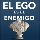 134. El Ego es el Enemigo