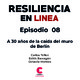 Resiliencia en linea 8 / Tema: A 30 años de la caída del muro de Berlin