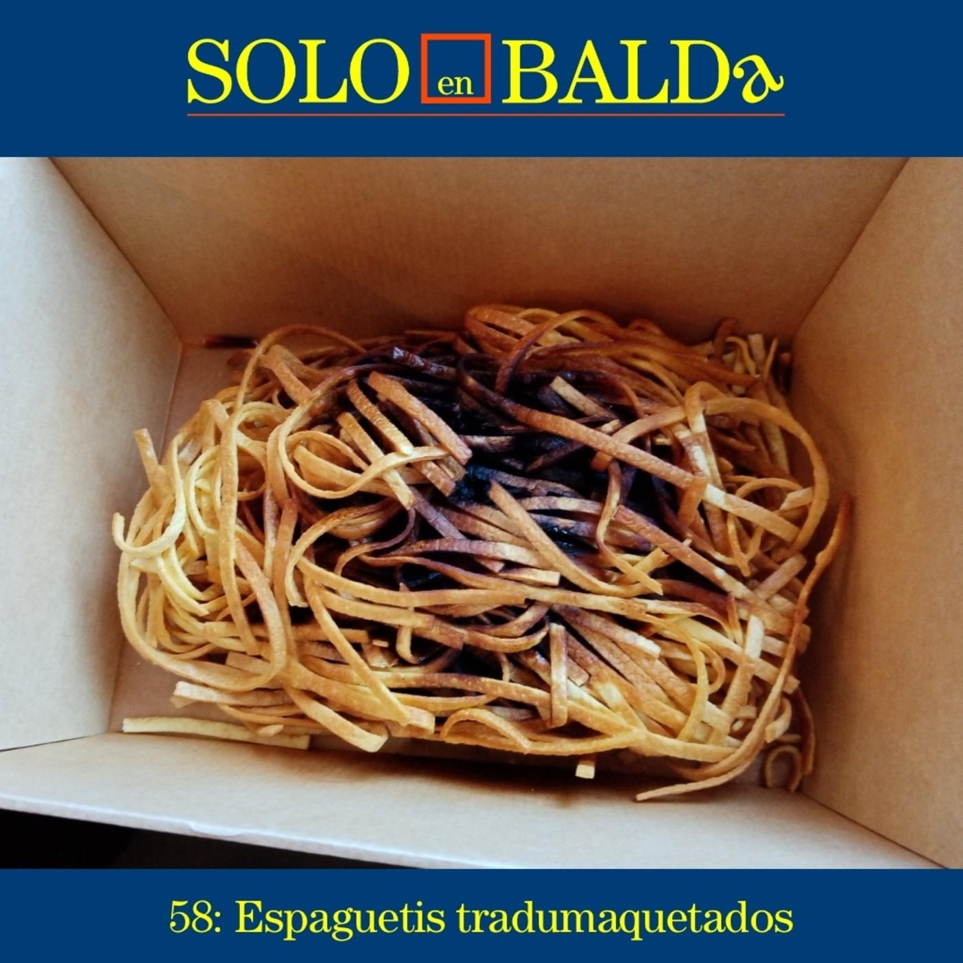 58: Espaguetis tradumaquetados