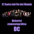 El Teatro del Fin del Mundo 17. Universo cinematográfico DC, con Giacco, Albert PR17 y David Varelux