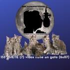 155º: SIETE (7) vidas tiene un gato (6x07) 10/11/19