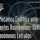 Cuadernos de Bitácora 47: La Mecánica Cuántica ante Inventos Asombrosos, OVNIs y Fenómenos Extraños