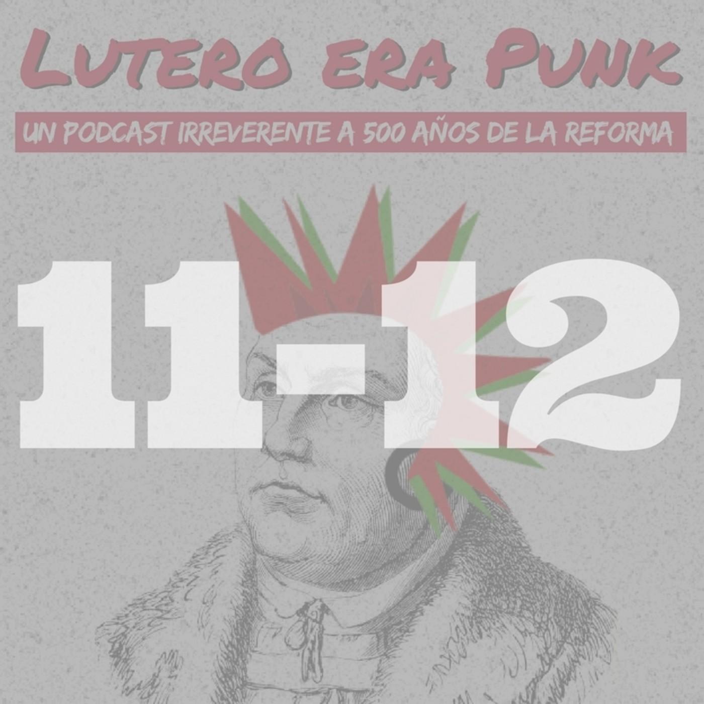 Lutero era punk | Capítulos 11 y 12