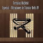 Tertulias Oldfield - Especial Filtraciones Tubular Bells IV