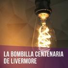 Episodio 1 - La Bombilla Centenaria de Livermore