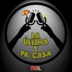 LA ÚLTIMA Y PA' CASA - 1x05