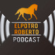 ElPotroRoberto Podcast - Episodio #40